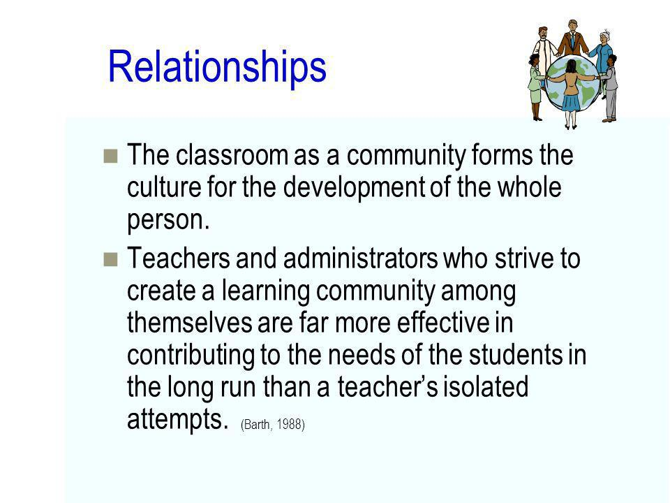 Relationships The classroom as a community forms the culture for the development of the whole person.