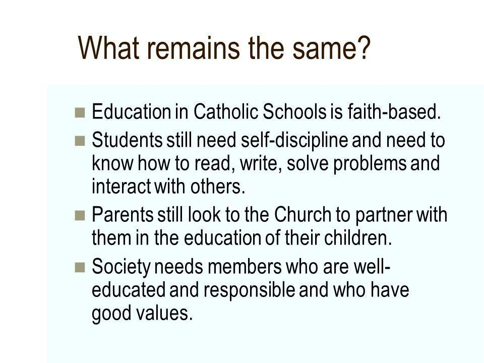 What remains the same Education in Catholic Schools is faith-based.