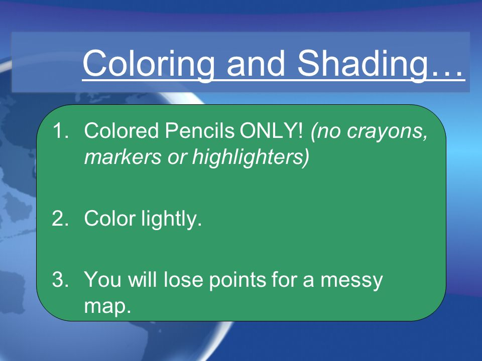 Coloring and Shading… Colored Pencils ONLY. (no crayons, markers or highlighters) Color lightly.