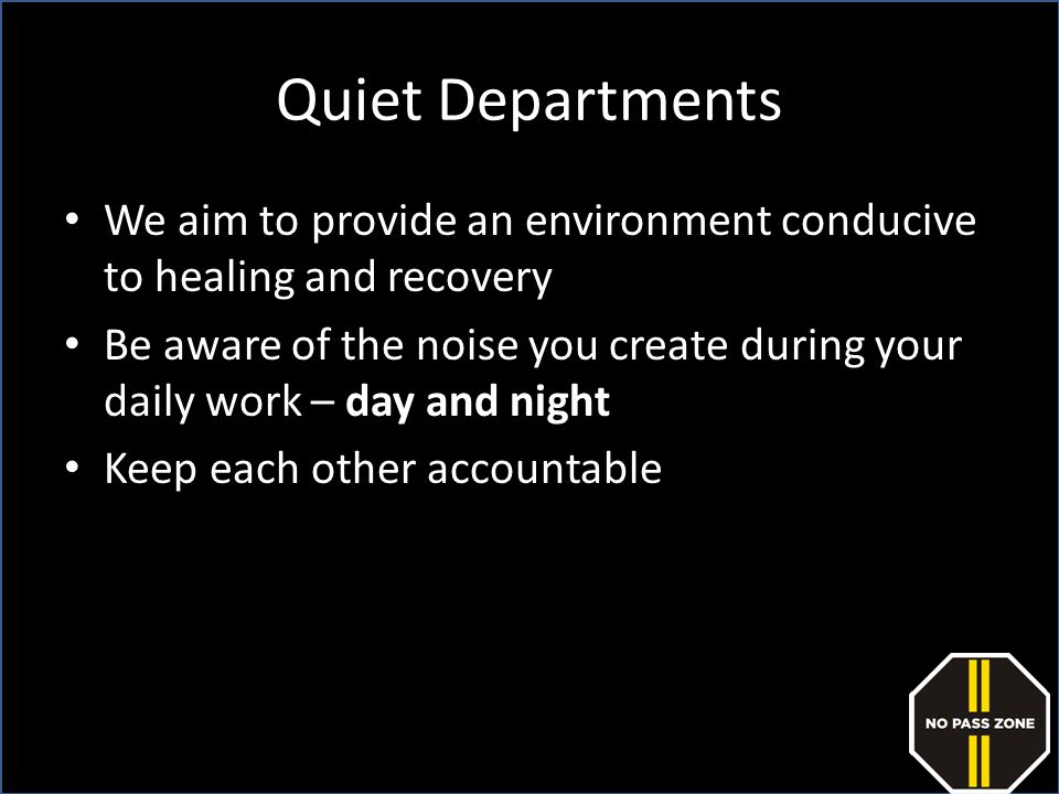 Quiet Departments We aim to provide an environment conducive to healing and recovery.