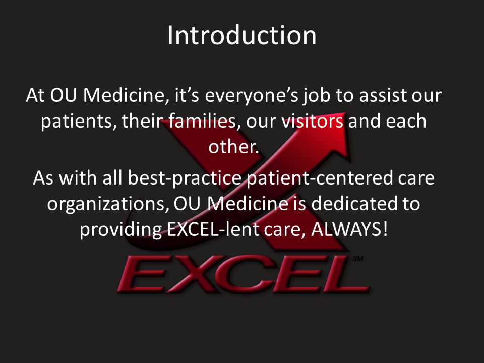 Introduction At OU Medicine, it's everyone's job to assist our patients, their families, our visitors and each other.