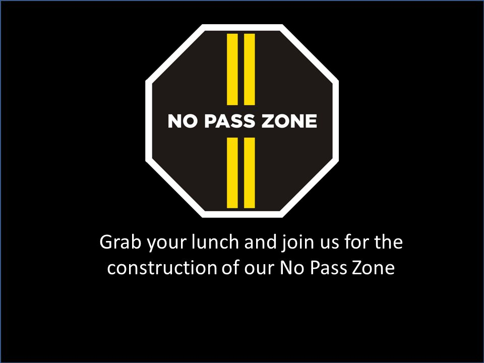 Grab your lunch and join us for the construction of our No Pass Zone