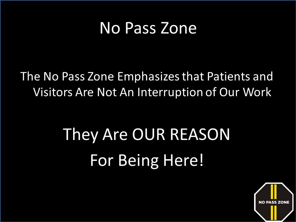 No Pass Zone They Are OUR REASON For Being Here!