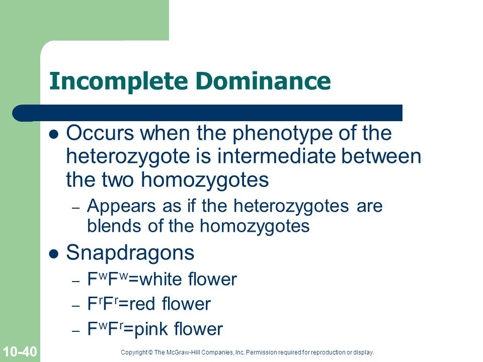 Incomplete Dominance Occurs when the phenotype of the heterozygote is intermediate between the two homozygotes.