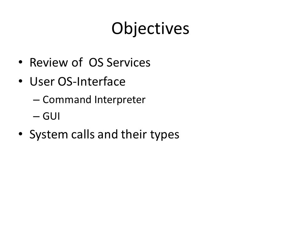 Objectives Review of OS Services User OS-Interface