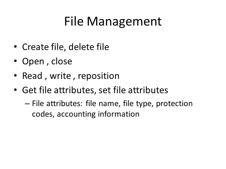 File Management Create file, delete file Open , close