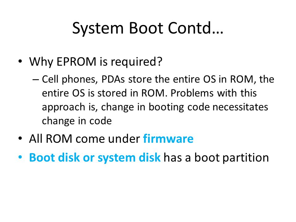 System Boot Contd… Why EPROM is required All ROM come under firmware