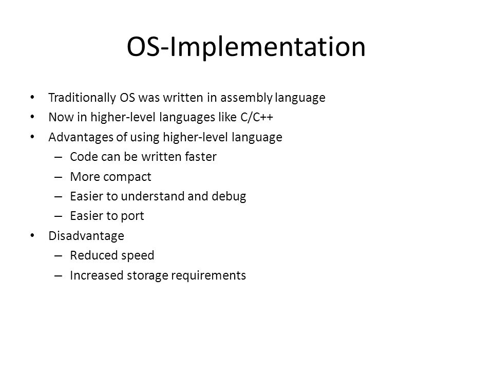 OS-Implementation Traditionally OS was written in assembly language