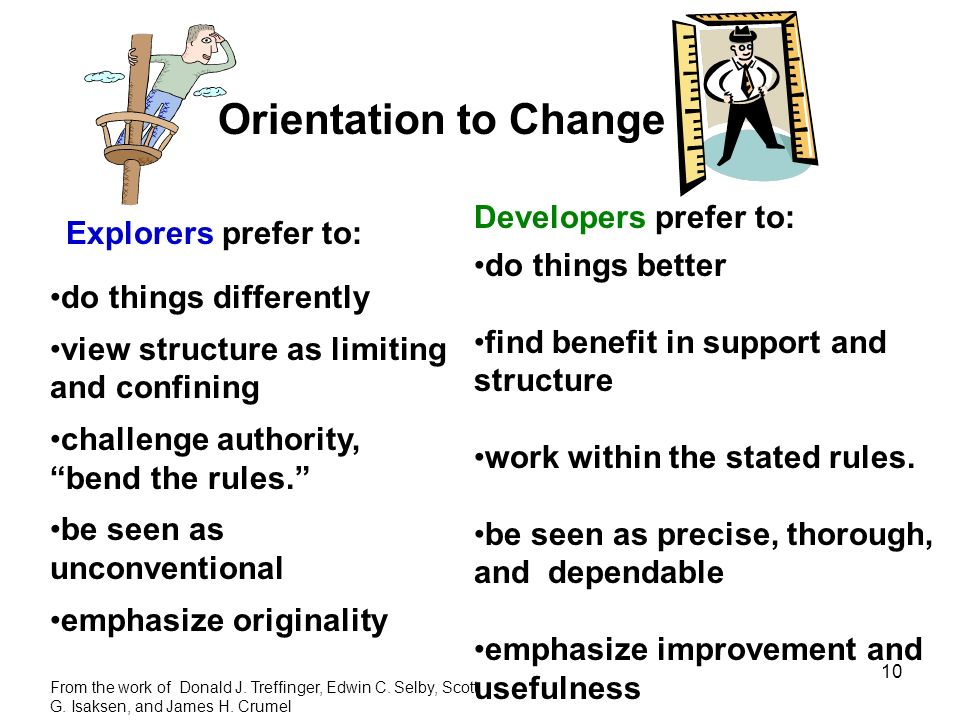 Orientation to Change Developers prefer to: Explorers prefer to: