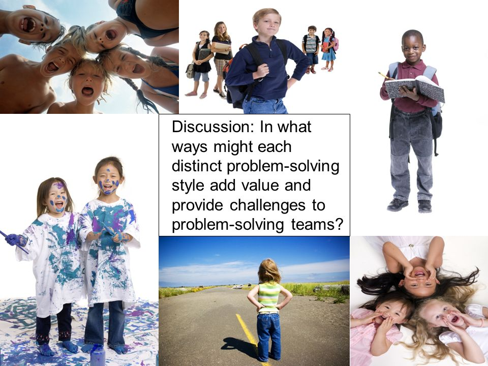 Discussion: In what ways might each distinct problem-solving style add value and provide challenges to problem-solving teams