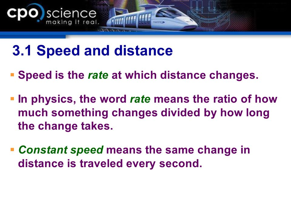 3.1 Speed and distance Speed is the rate at which distance changes.