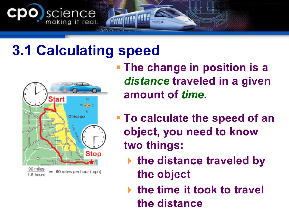 3.1 Calculating speed The change in position is a distance traveled in a given amount of time.