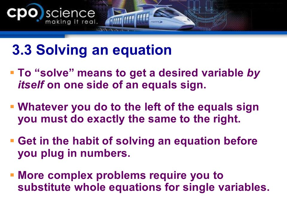 3.3 Solving an equation To solve means to get a desired variable by itself on one side of an equals sign.