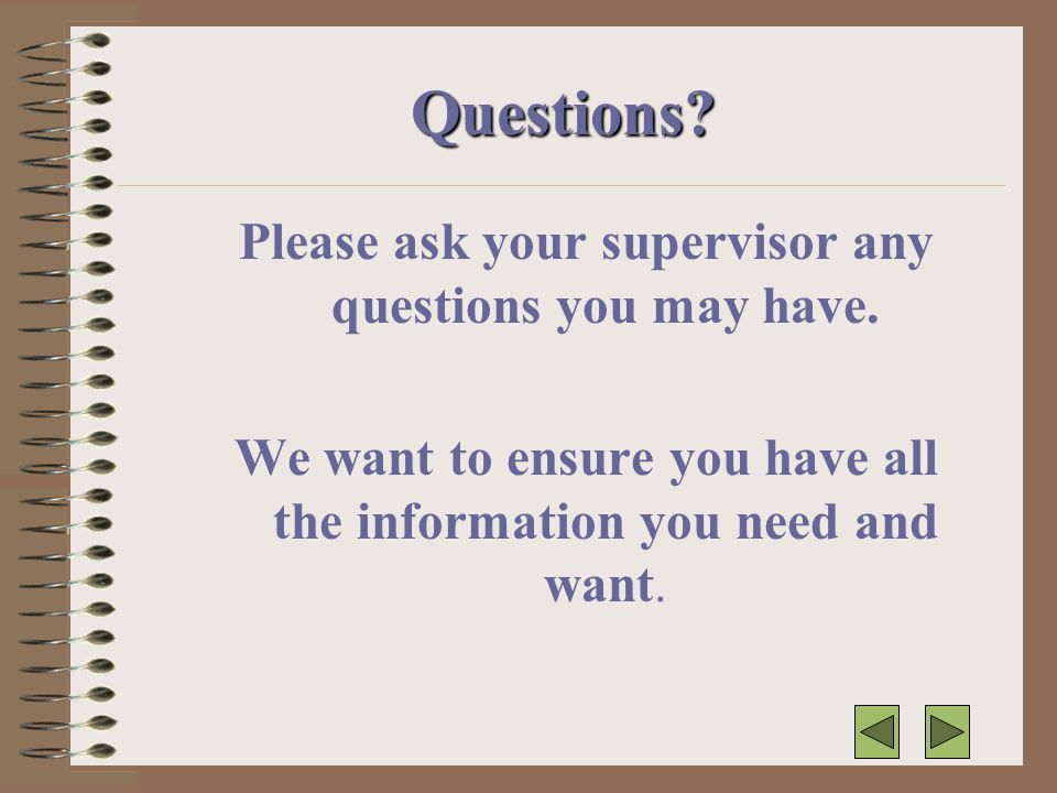 Please ask your supervisor any questions you may have.