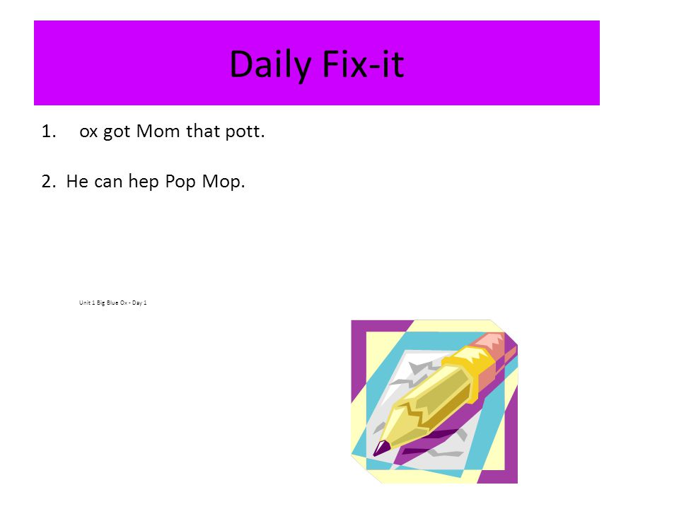 Daily Fix-it ox got Mom that pott. 2. He can hep Pop Mop.