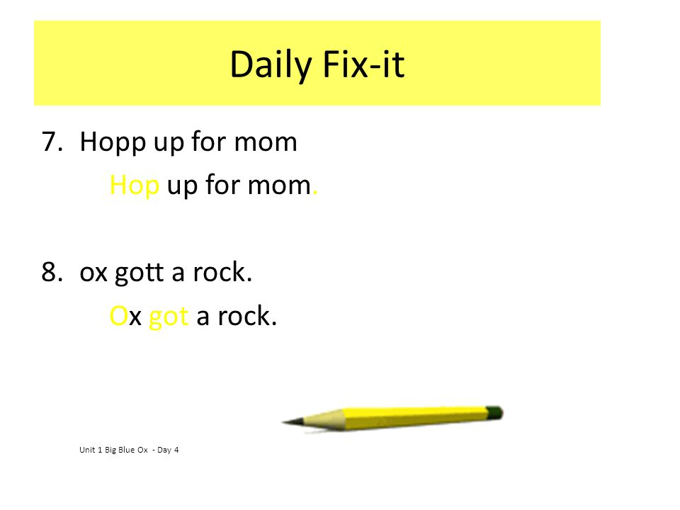 Daily Fix-it Hopp up for mom Hop up for mom. ox gott a rock.