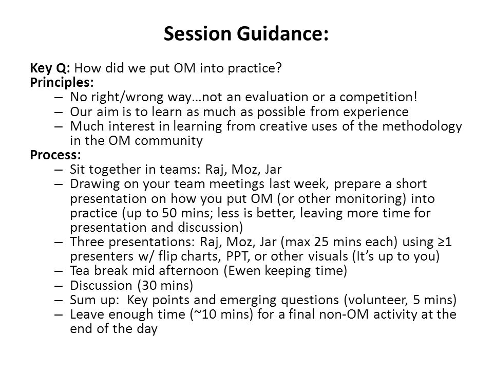 Session Guidance: Key Q: How did we put OM into practice Principles: