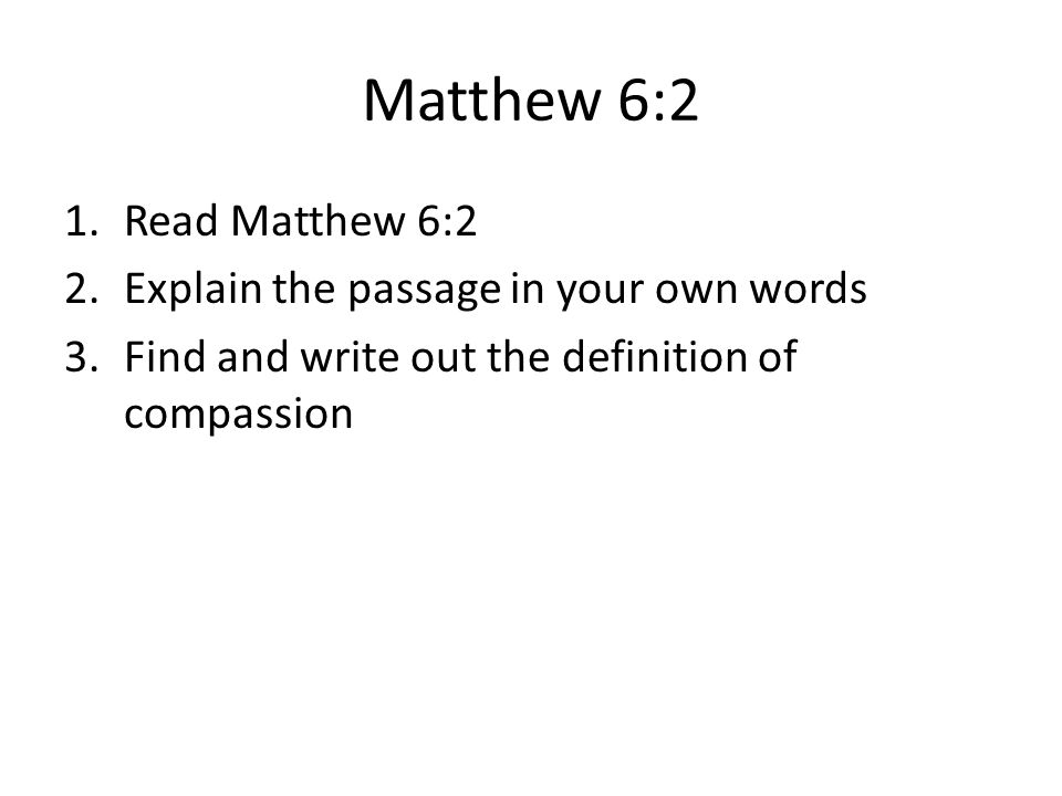 Matthew 6:2 Read Matthew 6:2 Explain the passage in your own words