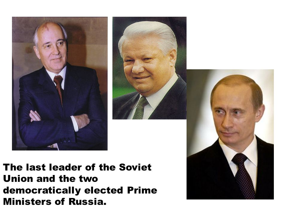 The last leader of the Soviet Union and the two democratically elected Prime Ministers of Russia.