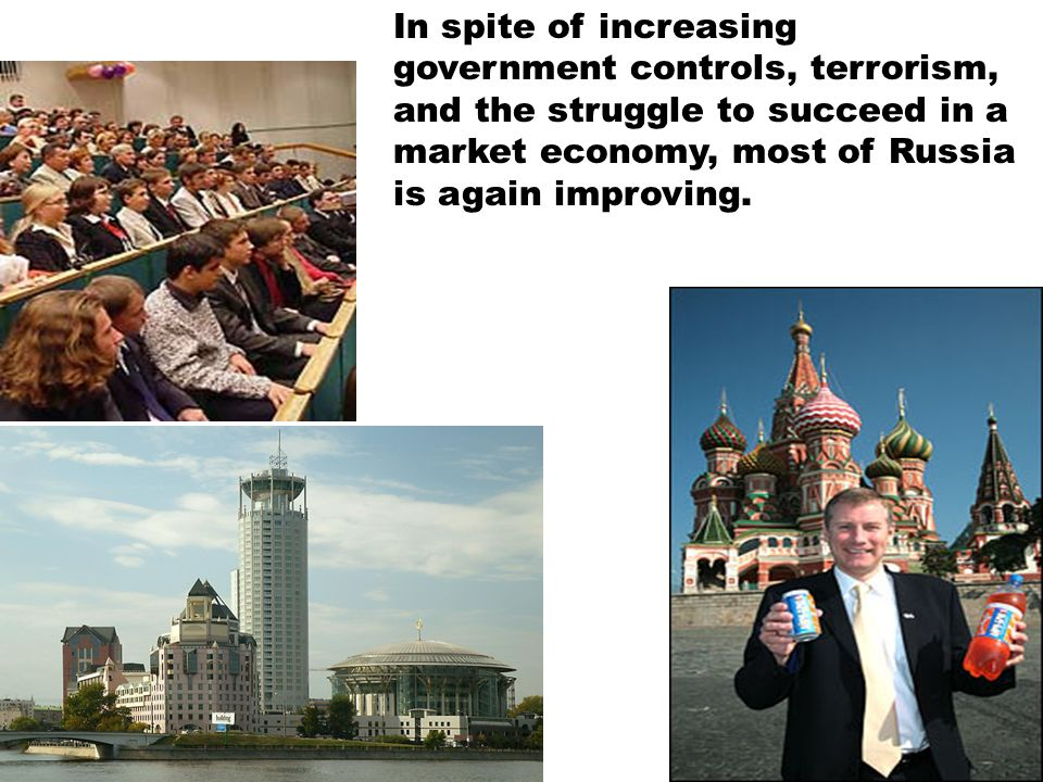 In spite of increasing government controls, terrorism, and the struggle to succeed in a market economy, most of Russia is again improving.
