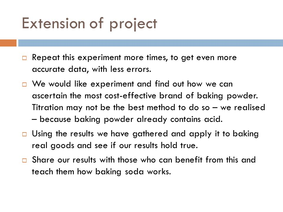 Extension of project Repeat this experiment more times, to get even more accurate data, with less errors.