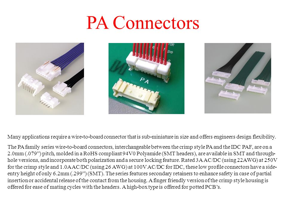 PA Connectors Many applications require a wire-to-board connector that is sub-miniature in size and offers engineers design flexibility.