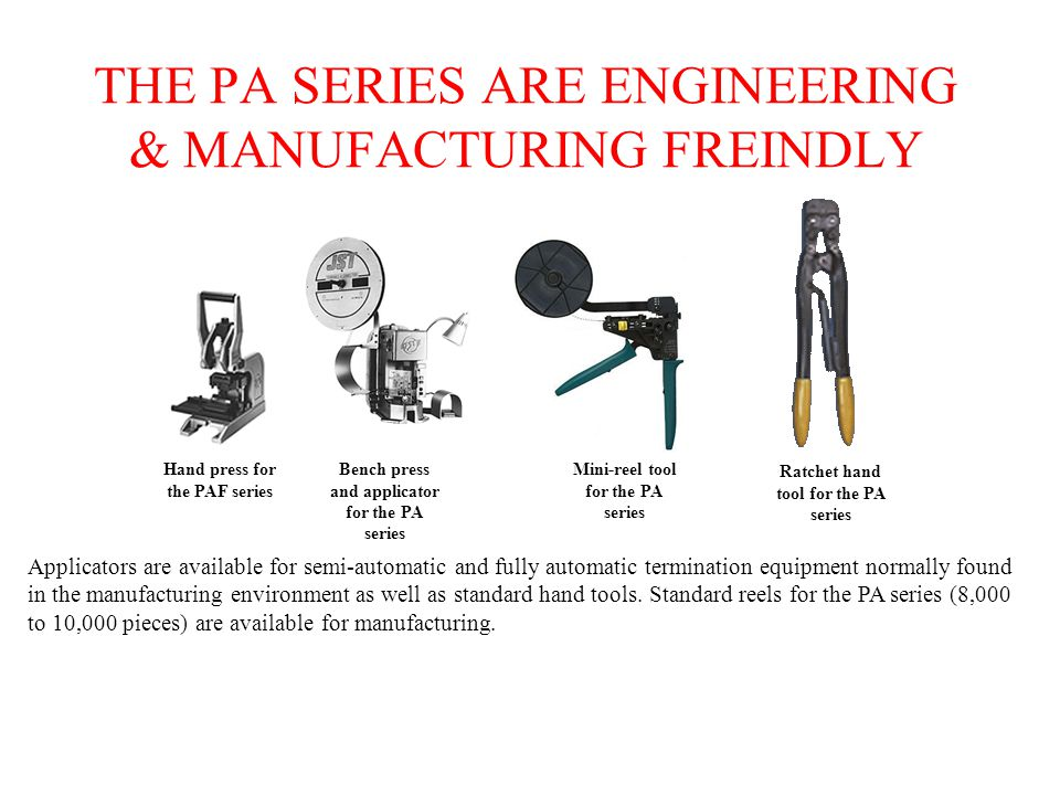 THE PA SERIES ARE ENGINEERING & MANUFACTURING FREINDLY