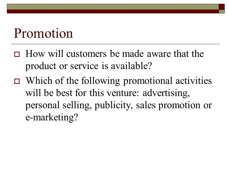 Promotion How will customers be made aware that the product or service is available