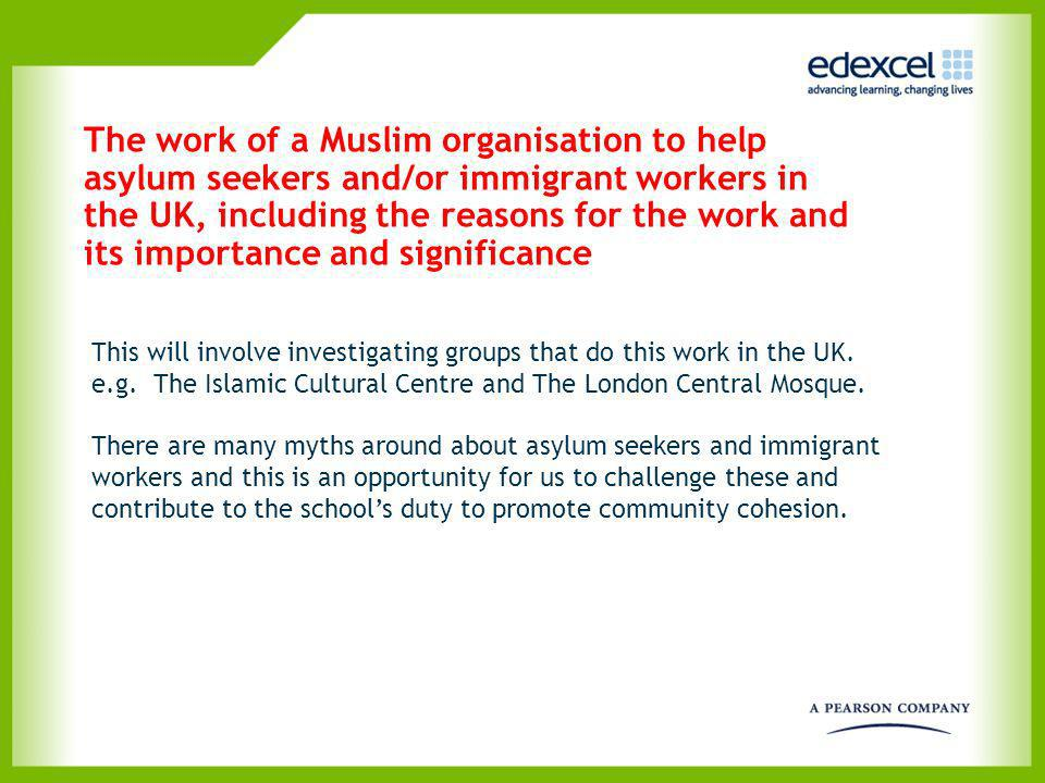 The work of a Muslim organisation to help asylum seekers and/or immigrant workers in the UK, including the reasons for the work and its importance and significance