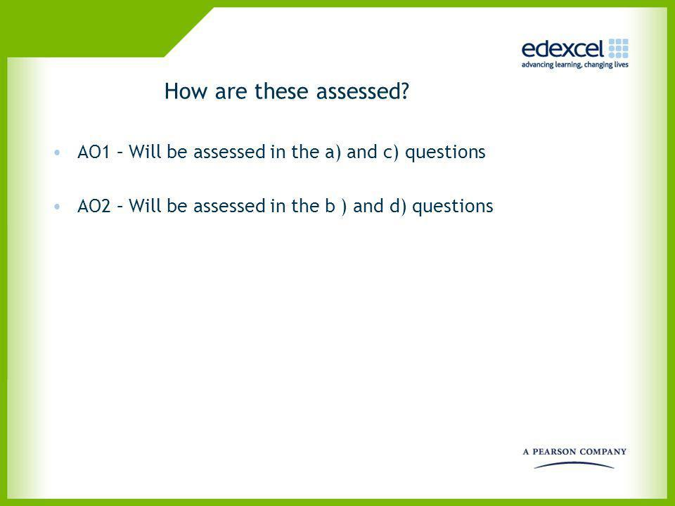 How are these assessed. AO1 – Will be assessed in the a) and c) questions.