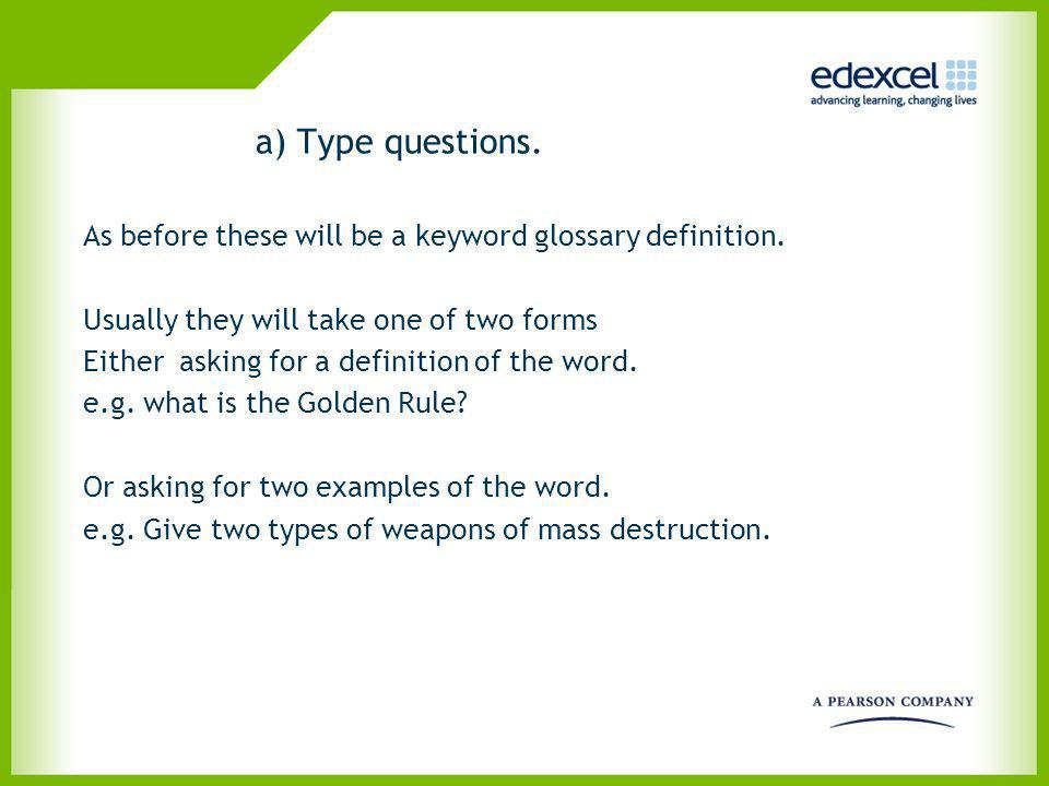a) Type questions. As before these will be a keyword glossary definition. Usually they will take one of two forms.