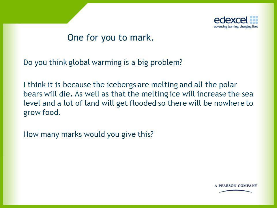 One for you to mark. Do you think global warming is a big problem