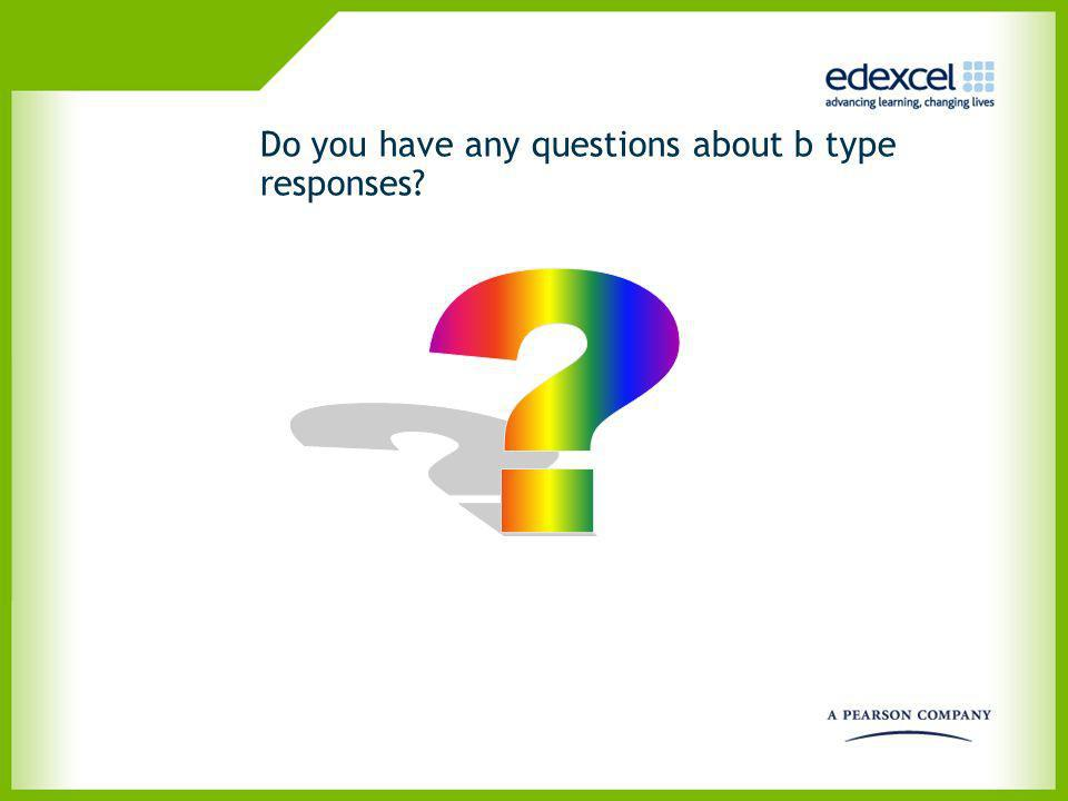 Do you have any questions about b type responses