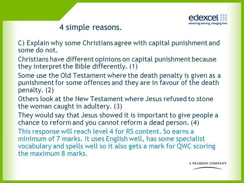 4 simple reasons. C) Explain why some Christians agree with capital punishment and some do not.