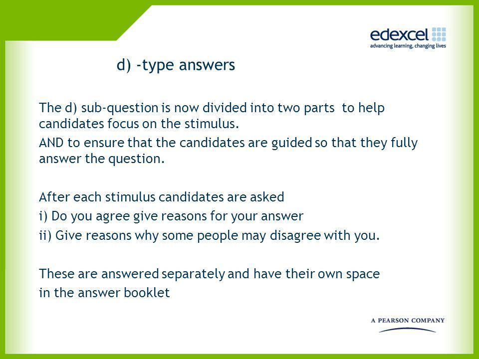 d) -type answers The d) sub-question is now divided into two parts to help candidates focus on the stimulus.