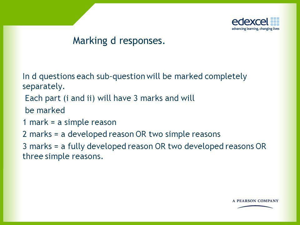 Marking d responses. In d questions each sub-question will be marked completely separately. Each part (i and ii) will have 3 marks and will.
