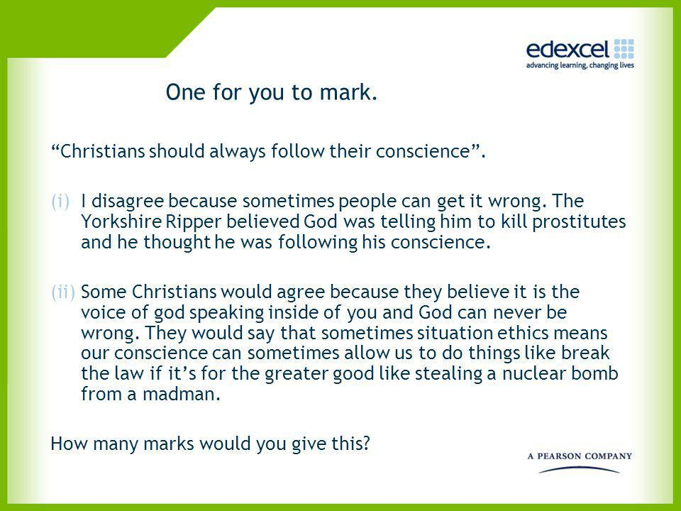One for you to mark. Christians should always follow their conscience .