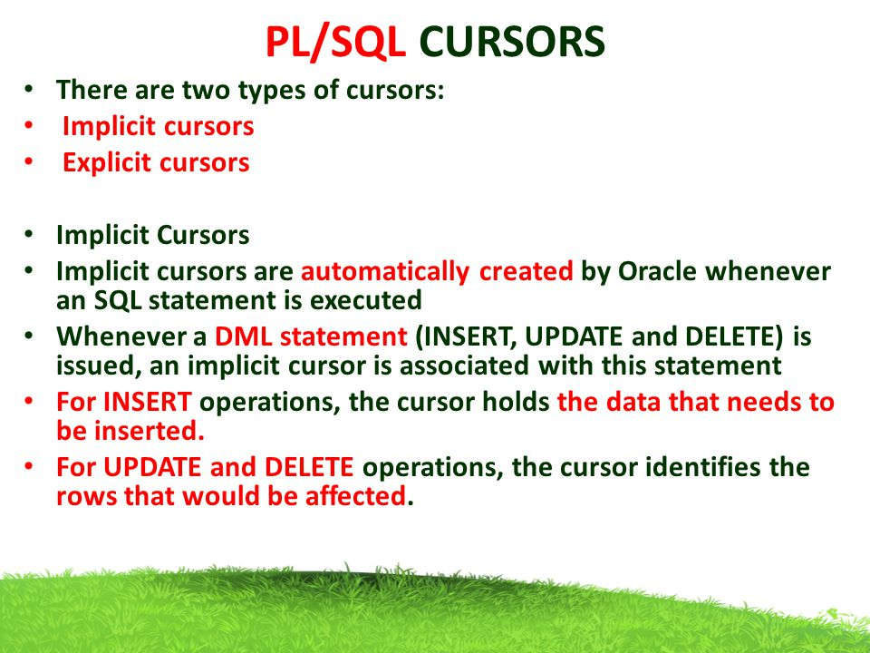 PL/SQL CURSORS There are two types of cursors: Implicit cursors
