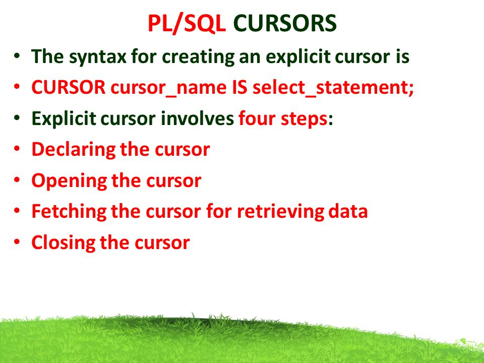 PL/SQL CURSORS The syntax for creating an explicit cursor is