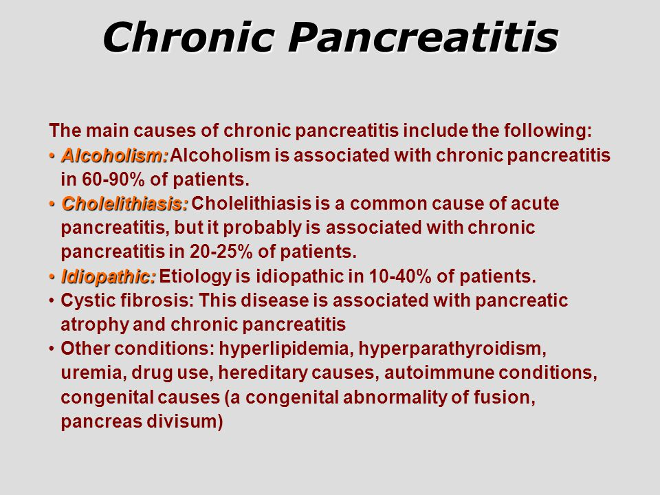 Chronic Pancreatitis The main causes of chronic pancreatitis include the following: