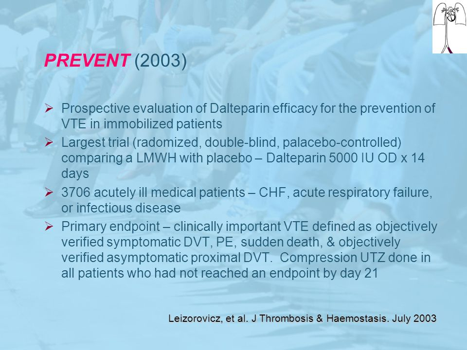 PREVENT (2003) Prospective evaluation of Dalteparin efficacy for the prevention of VTE in immobilized patients.
