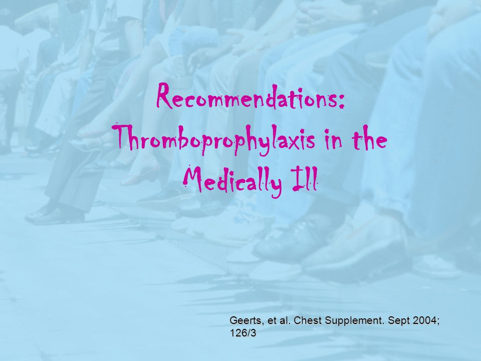 Recommendations: Thromboprophylaxis in the Medically Ill