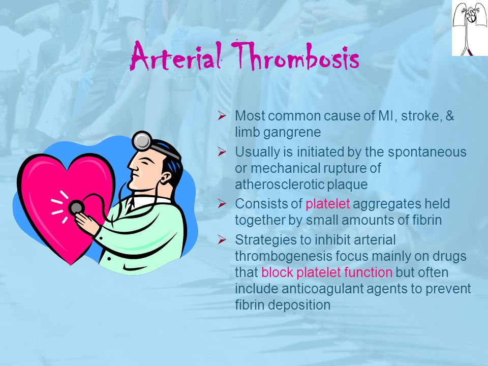 Arterial Thrombosis Most common cause of MI, stroke, & limb gangrene