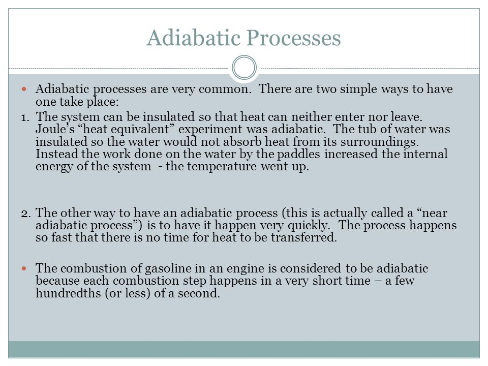 Adiabatic Processes Adiabatic processes are very common. There are two simple ways to have one take place: