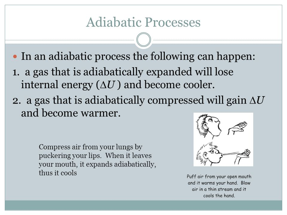 Adiabatic Processes In an adiabatic process the following can happen: