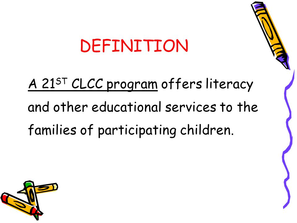 DEFINITION A 21ST CLCC program offers literacy