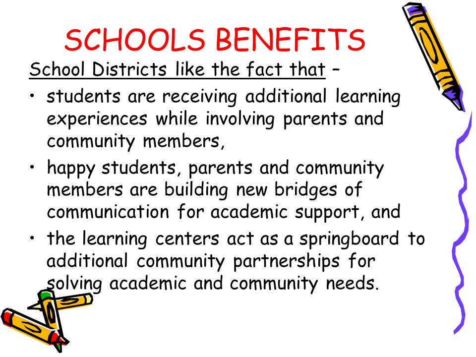 SCHOOLS BENEFITS School Districts like the fact that –