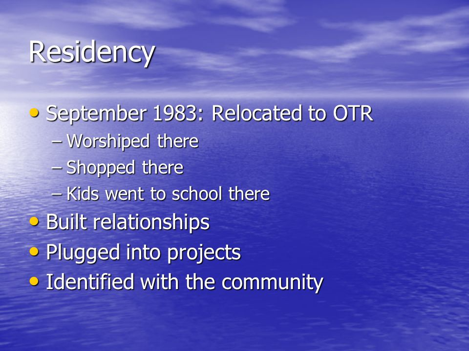 Residency September 1983: Relocated to OTR Built relationships