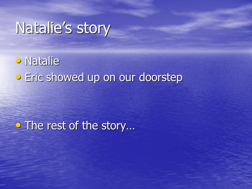Natalie's story Natalie Eric showed up on our doorstep