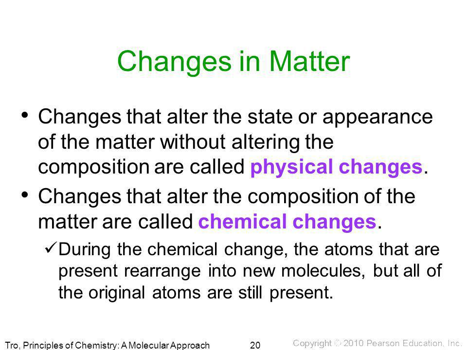 Changes in Matter Changes that alter the state or appearance of the matter without altering the composition are called physical changes.